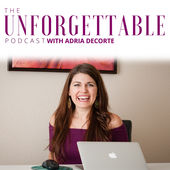 Unforgettable-Podcast-With-Adria-DeCorte-Logo
