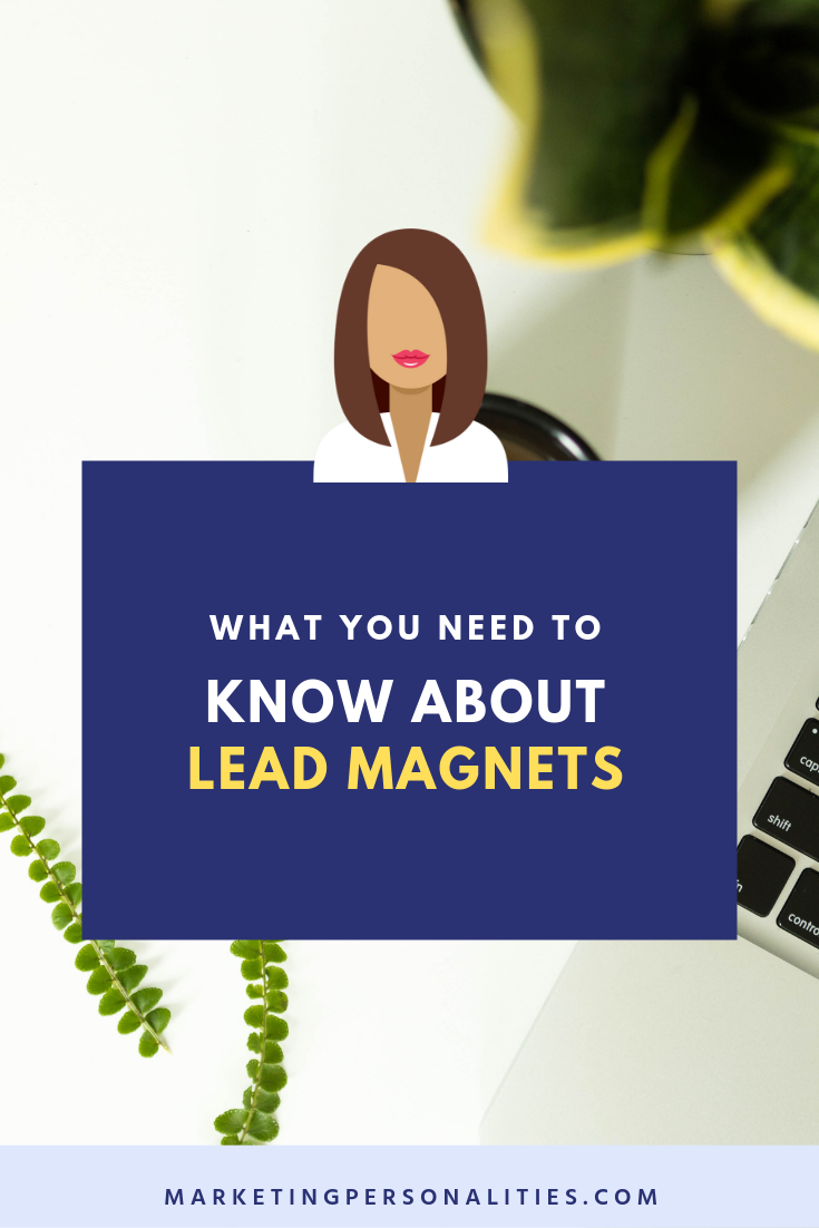 What you need to know about lead magnets - a blog post my Brit Kolo of MarketingPersonalities.com