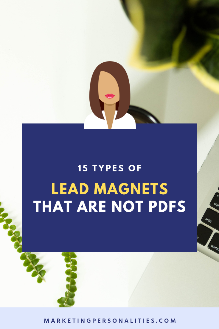 15 types of lead magnets that are not PDF downloads! A blog post from MarketingPersonalities.com