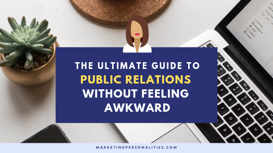 The ultimate guide to public relations without feeling awkward, blog post from marketingpersonalities.com