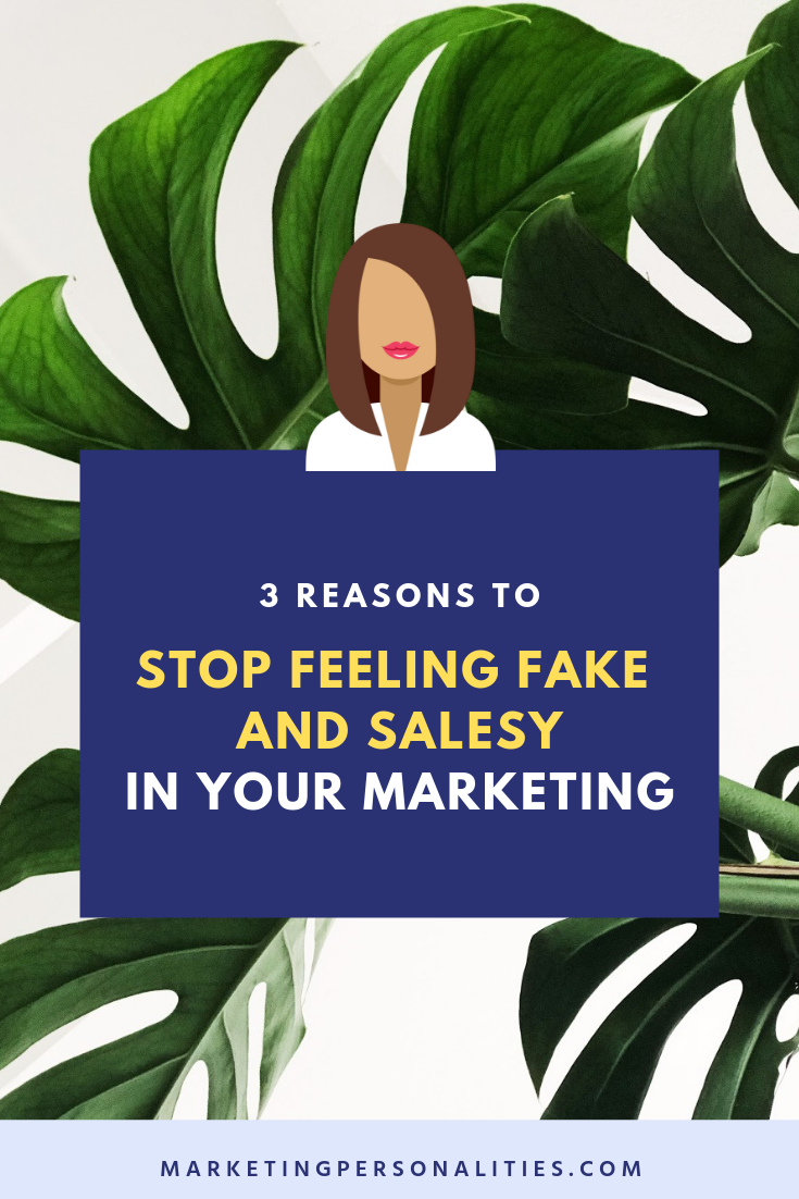 3 reasons to stop feeling fake and salesy in your marketing blog post from MarketingPersonalities.com