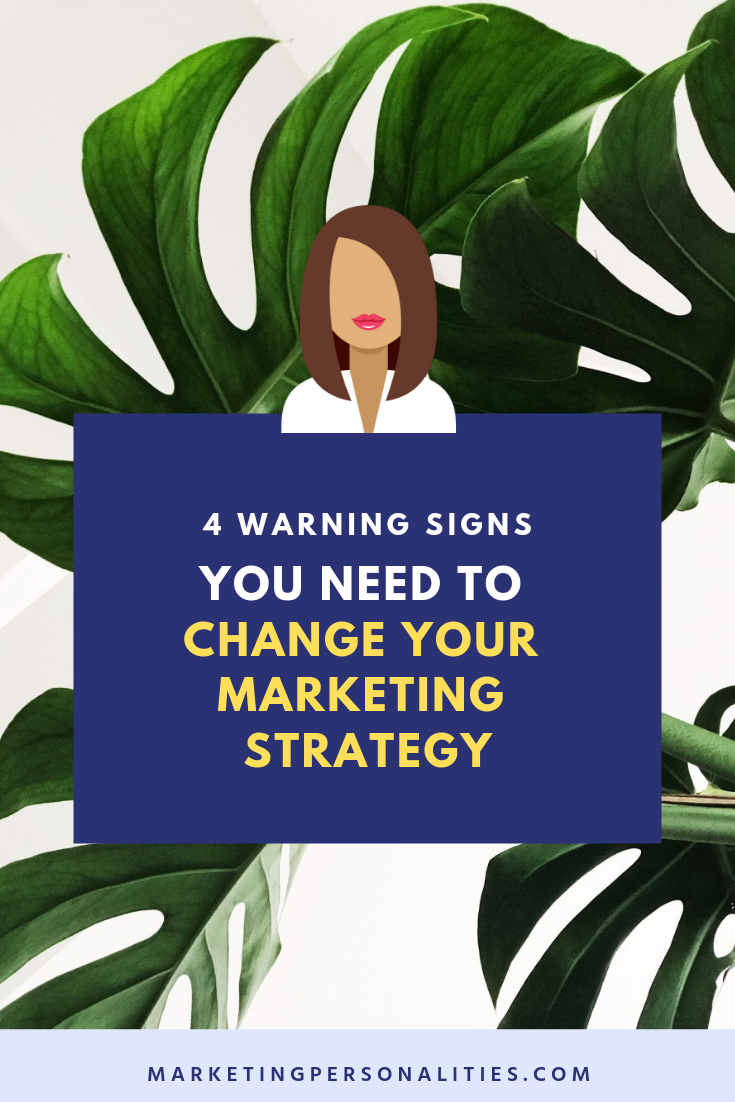 4 warning signs you need to change your marketing strategy from MarketingPersonalities.com, marketing strategy tips
