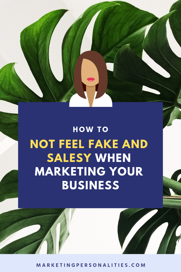 How to not feel fake and salesy when marketing your business blog post from MarketingPersonalities.com, marketing your business, business marketing, marketing strategy