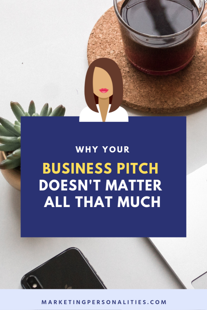 Why Your Business Pitch Doesn't Matter All That Much, Blog Post by Brit Kolo of MarketingPersonalities.com