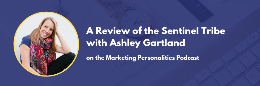 A Review of the Sentinel Tribe of Marketing Personality Types - ISTJ ISFJ ESTJ ESFJ - with Ashley Gartland on the Marketing Personalities Podcast hosted by Brit Kolo