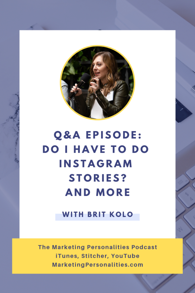 Do I have to do Instagram Stories? and more Q&A on the Marketing Personalities Podcast with Brit Kolo