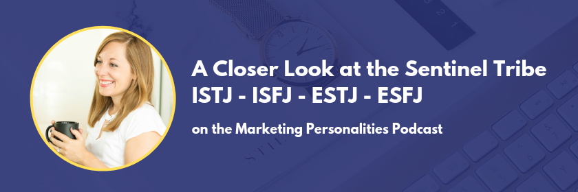 A closer look at the Sentinel tribe of Marketing Personality Types on the Marketing Personalities Podcast with Brit Kolo, ISTJ ISFJ ESTJ ESFJ Marketing