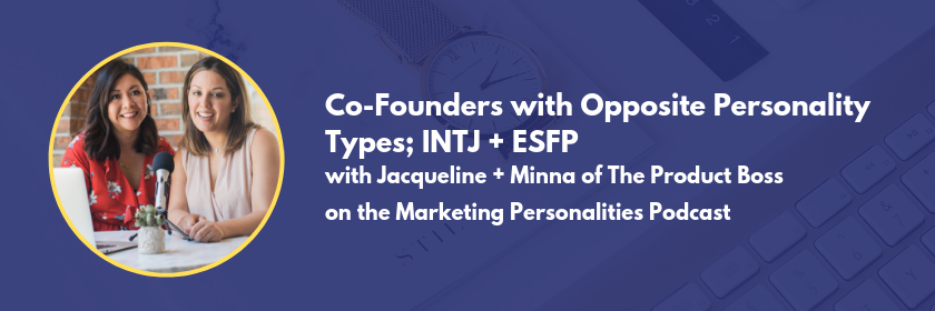 Co-founders with opposite personality types - INTJ and ESFP - with Jacqueline and Minna of The Product Boss on the Marketing Personalities Podcast with Brit Kolo