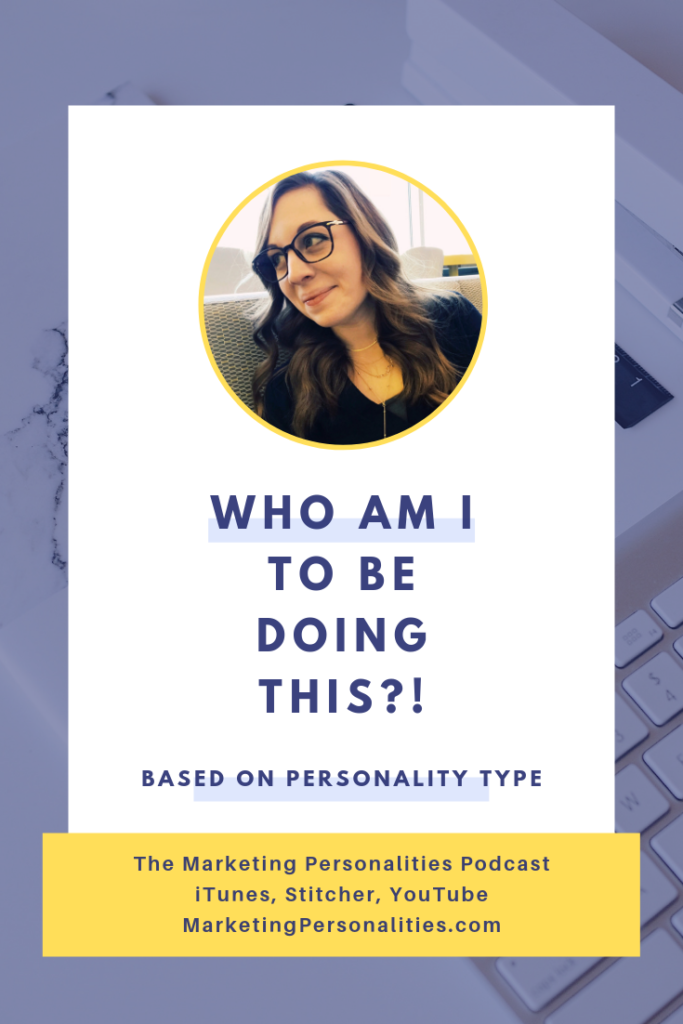 Who Am I to Be Doing This - answer based on personality type! I know you've asked this question before (or every day of your adult life). Get an answer NOW based on your personality type, on the Marketing Personalities Podcast hosted by Brit Kolo
