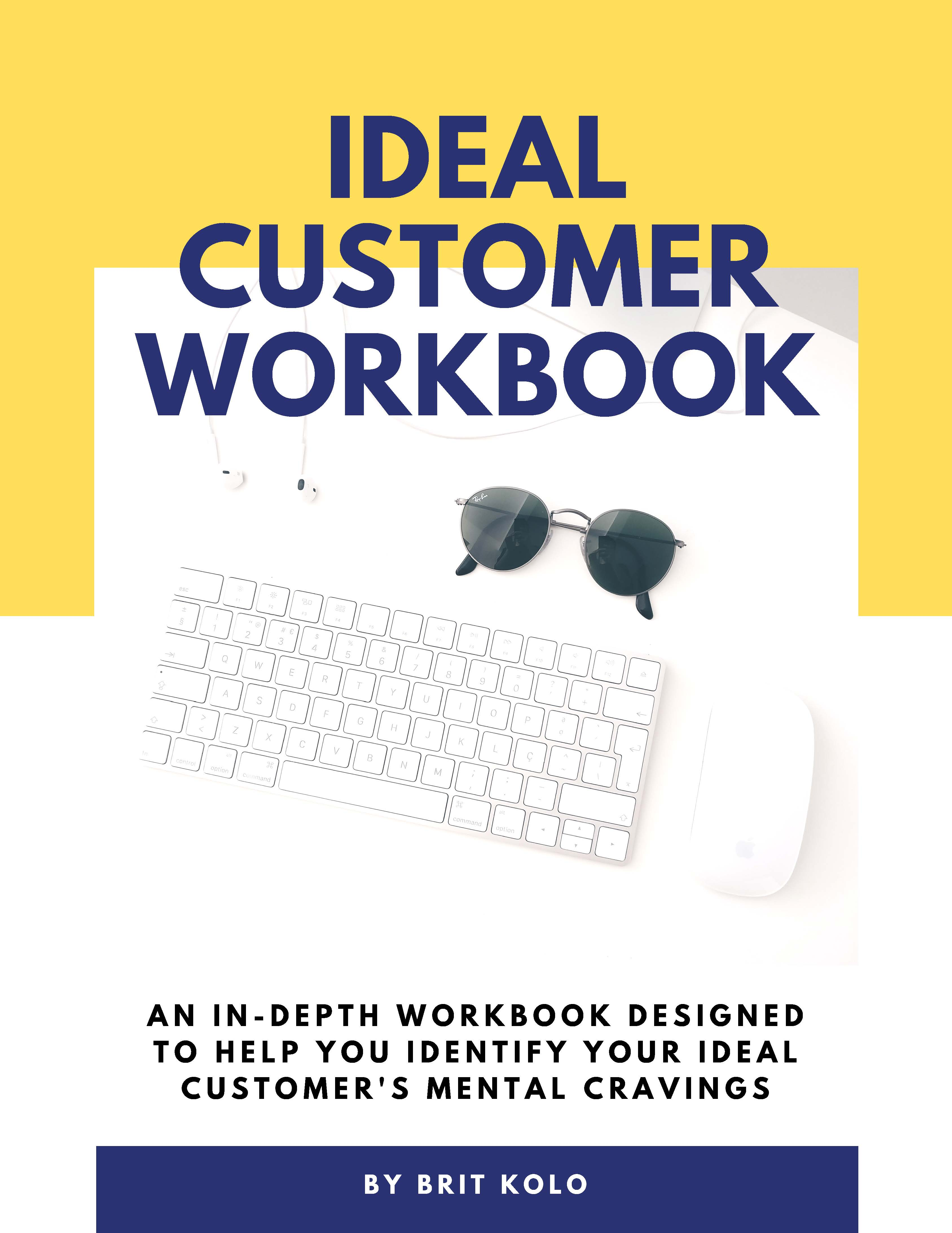 The Ideal Customer Workbook is designed to help you identify your ideal customer's mental cravings so you can adjust your marketing messaging to appeal to them