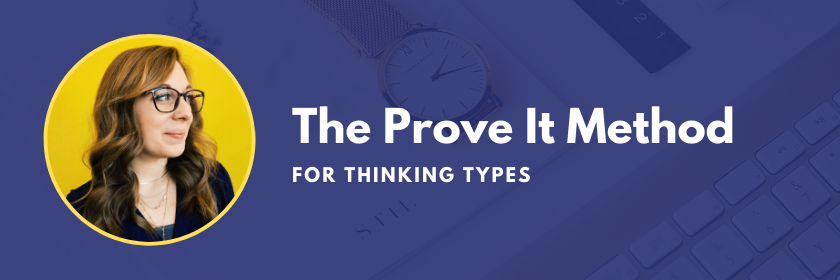 The Prove It Method for Thinking Types - INTJ INTP ENTJ ENTP ISTJ ESTJ ISTP ESTP on the Marketing Personalities Podcast hosted by Brit Kolo