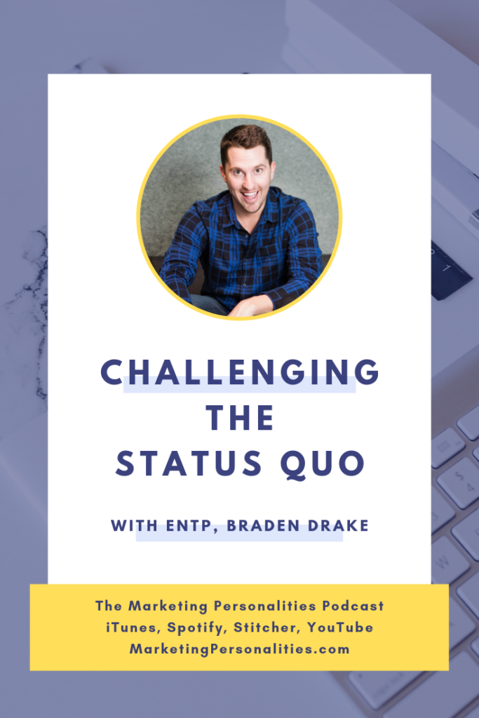 Challenging the Status Quo with ENTP Marketing Personality Type Braden Drake on the Marketing Personalities Podcast, hosted by Brit Kolo