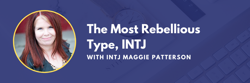 The most rebellious personality type - the INTJ. A podcast interview with INTJ Maggie Patterson on the Marketing Personalities Podcast, hosted by Brit Kolo