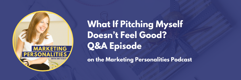 138 - What if pitching doesn't feel good on the Marketing Personalities Podcast by Brit Kolo