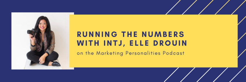 Running the Numbers with INTJ, Elle Drouin on the Marketing Personalities Podcast hosted by Brit Kolo